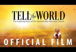 Tell the World – The Story of the Seventh Day Adventist Beginnings