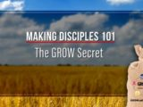 GROW – Making Disciples 101 – 12 – The GROW Secret